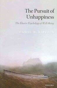 The Pursuit Of Unhappiness The Elusive Psychology Of Well Being