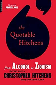 The Quotable Hitchens From Alcohol To Zionismthe Very Best Of Christopher Hitchens English Edition