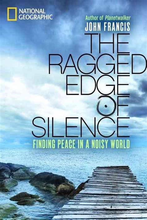 The Ragged Edge Of Silence Finding Peace In A Noisy World English Edition