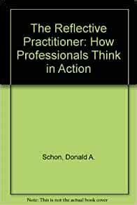 The Reflective Practitioner How Professionals Think In Action