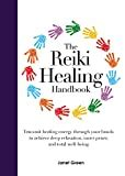The Reiki Healing Handbook Transmit Healing Energy Through Your Hands To Achieve Deep Relaxation Inner Peace And Total Well Being