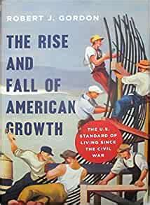 The Rise And Fall Of American Growth The US Standard Of Living Since The Civil War The Princeton Economic History Of The Western World