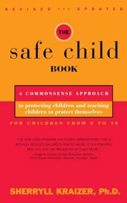 The Safe Child Book A Commonsense Approach To Protecting Children And Teaching Children To Protect Themselves