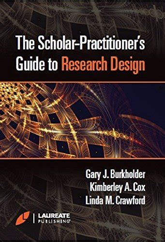 The Scholarpractitioners Guide To Research Design