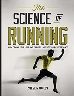The Science Of Running How To Find Your Limit And Train To Maximize Your Performance