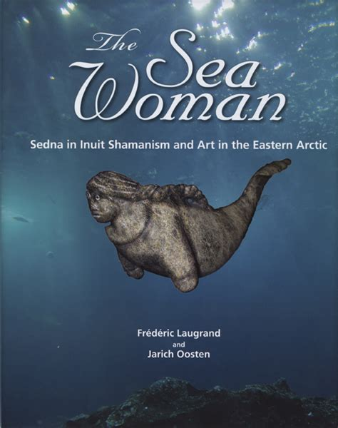 The Sea Woman Sedna In Inuit Shamanism And Art In The Eastern Arctic