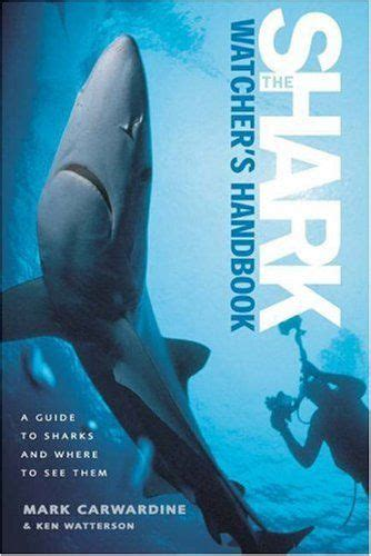 The SharkWatchers Handbook A Guide To Sharks And Where To See Them