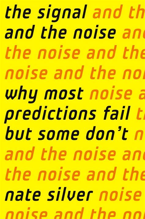 The Signal And The Noise Why So Many Predictions Fail But Some Dont