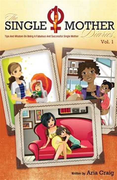 The Single Mother Diaries Tips And Wisdom On Being A Fabulous And Successful Single Mother