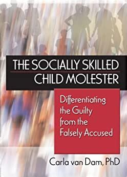 The Socially Skilled Child Molester Differentiating The Guilty From The Falsely Accused