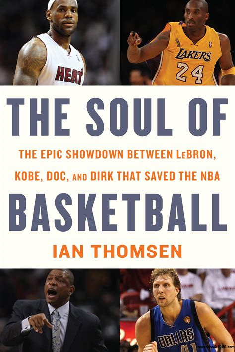 The Soul Of Basketball The Epic Showdown Between LeBron Kobe Doc And Dirk That Saved The NBA