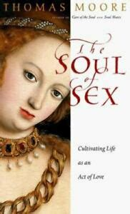 The Soul Of Sex Cultivating Life As An Act Of Love