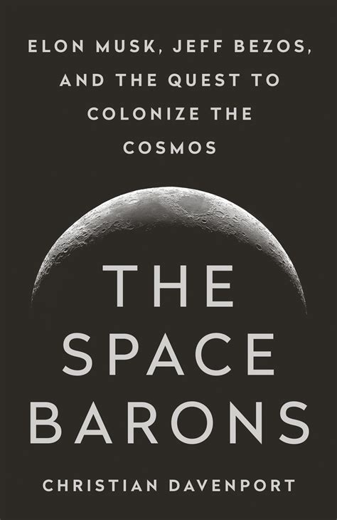 The Space Barons Elon Musk Jeff Bezos And The Quest To Colonize The Cosmos English Edition