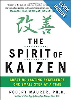 The Spirit Of Kaizen Creating Lasting Excellence One Small Step At A Time