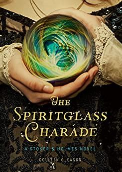 The Spiritglass Charade A Stoker Holmes Novel