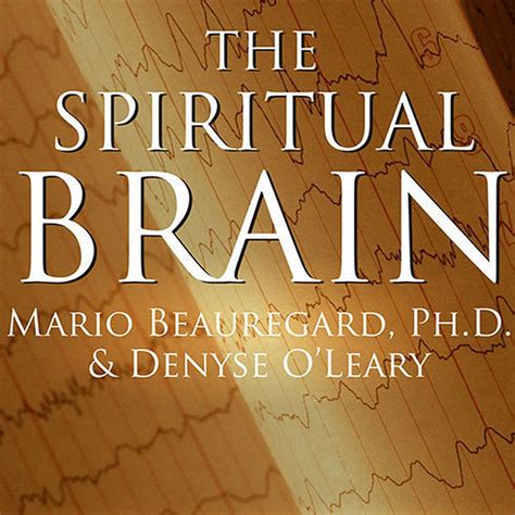 The Spiritual Brain A Neuroscientists Case For The Existence Of ...
