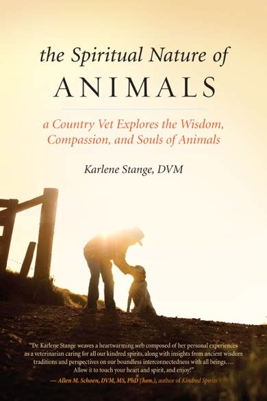 The Spiritual Nature Of Animals A Country Vet Explores The Wisdom Compassion And Souls Of Animals