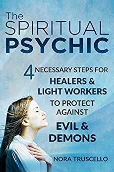The Spiritual Psychic 4 Necessary Steps For Healers And Light Workers To Protect Against Evil And Demons