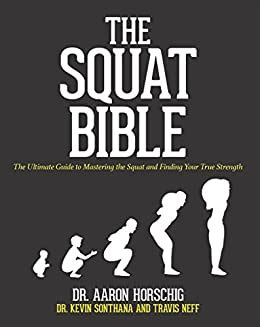 The Squat Bible The Ultimate Guide To Mastering The Squat And Finding Your True Strength