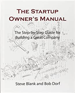 The Startup Owners Manual The StepByStep Guide For Building A Great Company