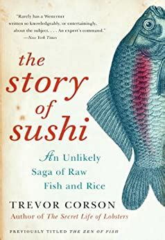The Story Of Sushi An Unlikely Saga Of Raw Fish And Rice