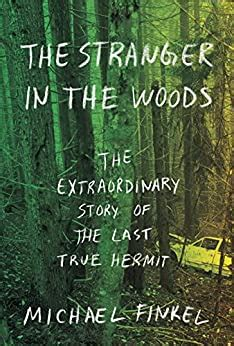 The Stranger In The Woods The Extraordinary Story Of The Last True Hermit English Edition