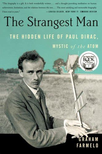 The Strangest Man The Hidden Life Of Paul Dirac Mystic Of The Atom