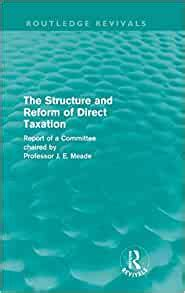 The Structure And Reform Of Direct Taxation Routledge Revivals