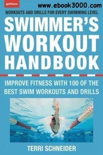 The Swimmers Workout Handbook Improve Fitness With 100 Swim Workouts And Drills English Edition