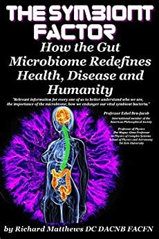 The Symbiont Factor How The Gut Bacteria Microbiome Redefines Health Disease And Humanity