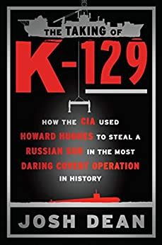 The Taking Of K129 How The Cia Used Howard Hughes To Steal A Russian Sub In The Most Daring Covert Operation In History