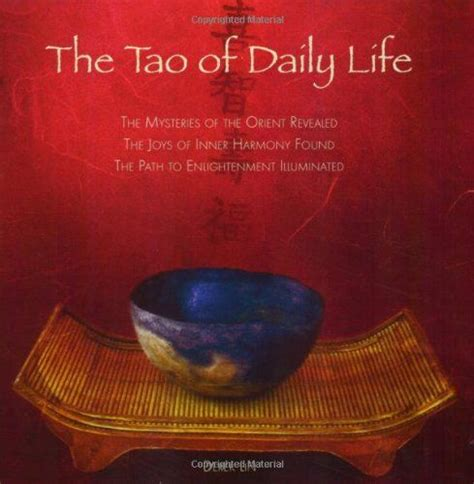 The Tao Of Daily Life The Mysteries Of The Orient Revealed The Joys Of Inner Harmony Found The Path To Enlightenment Illuminated English Edition