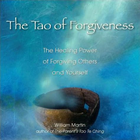 The Tao Of Forgiveness The Healing Power Of Forgiving Others And Yourself