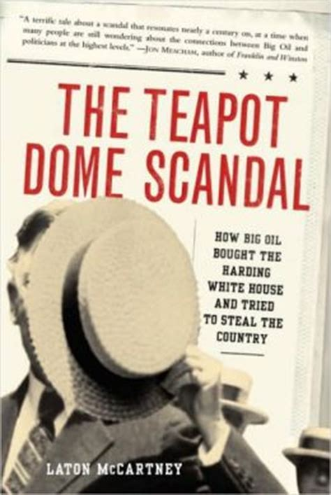 The Teapot Dome Scandal How Big Oil Bought The Harding White House And Tried To Steal The Country