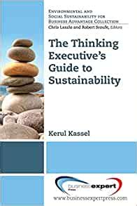 The Thinking Executives Guide To Sustainability Environmental And Social Sustainabilty For Business Advantage Collection