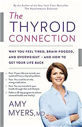 The Thyroid Connection Why You Feel Tired Brainfogged And Overweight And How To Get Your Life Back