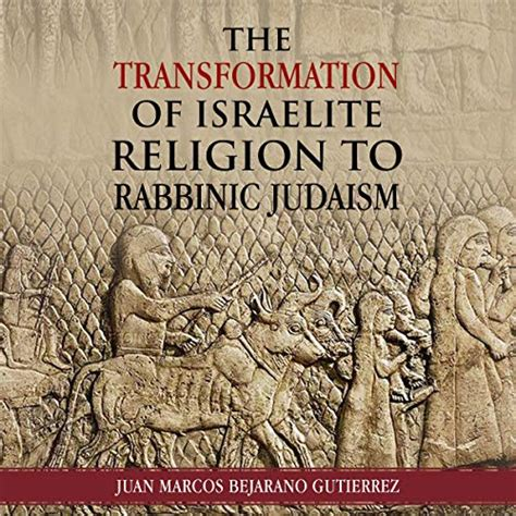 The Transformation Of Israelite Religion To Rabbinic Judaism English Edition