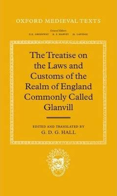 The Treatise On The Laws And Customs Of The Realm Of England Commonly Called Glanvill Oxford Medieval Texts