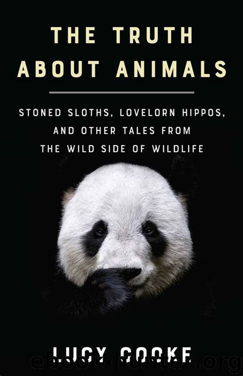 The Truth About Animals Stoned Sloths Lovelorn Hippos And Other Tales From The Wild Side Of Wildlife