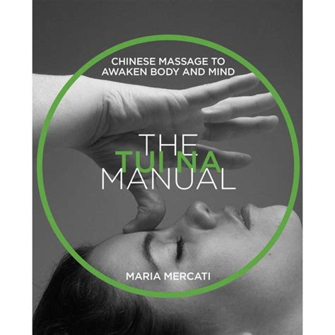 The Tui Na Manual Chinese Massage To Awaken Body And Mind