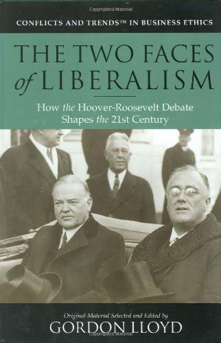 The Two Faces Of Liberalism How The Hoover Roosevelt Debate Shapes The 21st Century Conflicts Trends In Business Ethics