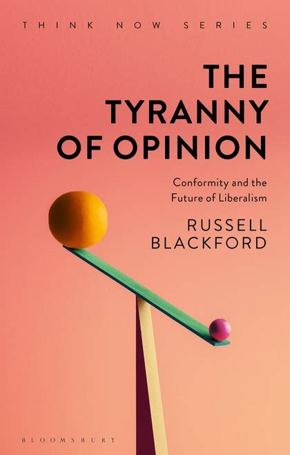 The Tyranny Of Opinion Conformity And The Future Of Liberalism Think Now