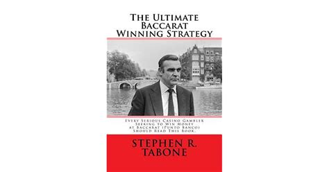 The Ultimate Baccarat Winning Strategy Every Serious Casino Gambler Seeking To Win Money At Baccarat Punto Banco Should Read This Book
