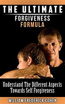 The Ultimate Forgiveness Formula Understand The Different Aspects Towards Self Forgiveness The Ultimate Formula Series