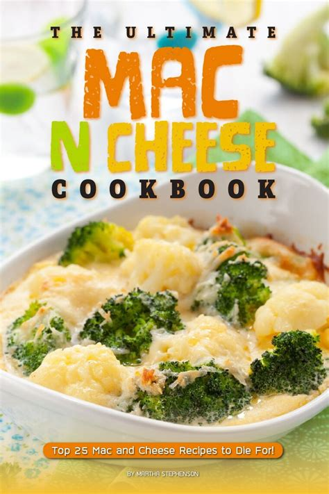 The Ultimate Mac N Cheese Cookbook Top 25 Mac And Cheese Recipes To Die For