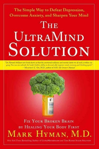The Ultramind Solution Fix Your Broken Brain By Healing Your Body First The Simple Way To Defeat Depression Overcome Anxiety And Sharpen Your Mind