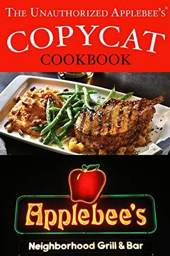 The Unauthorized Copycat Cookbook Recreating Recipes For Applebees Grill And Bar Menu