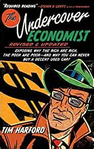 The Undercover Economist Revised And Updated Edition Exposing Why The Rich Are Rich The Poor Are Poor And Why You Can Never Buy A Decent Used Car