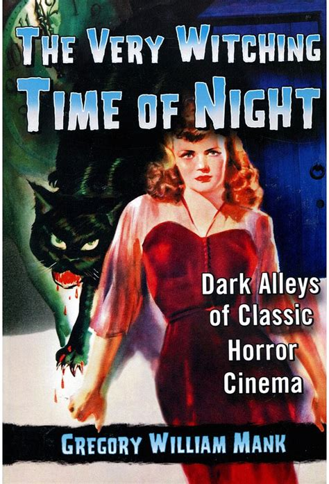 The Very Witching Time Of Night Dark Alleys Of Classic Horror Cinema