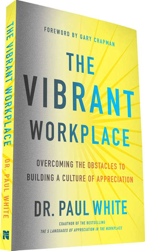 The Vibrant Workplace Overcoming The Obstacles To Building A Culture Of Appreciation